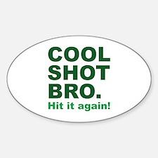 Cool Shot Bro Sticker (Oval)
