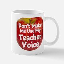 Dont Make Me Use My Teacher Voice Mugs