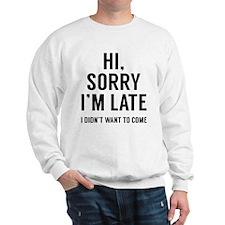 Hi, Sorry I'm Late Sweatshirt