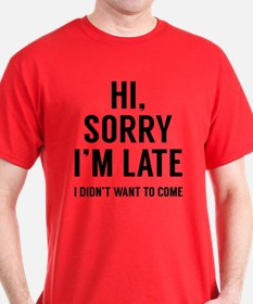 Hi, Sorry I'm Late T-Shirt