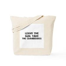 leave the gun, take the cranb Tote Bag