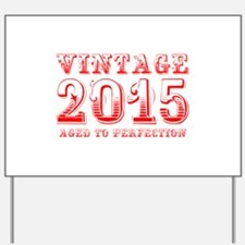 VINTAGE 2015 aged to perfection-red 400 Yard Sign