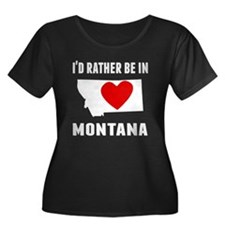 Id Rather Be In Montana Plus Size T-Shirt