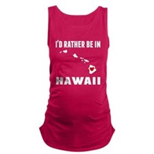 Id Rather Be In Hawaii Maternity Tank Top