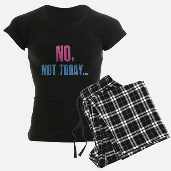 No, Not Today... Pajamas