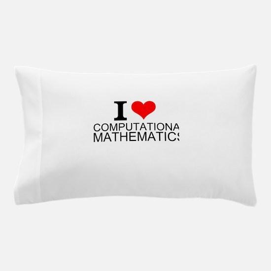 I Love Computational Mathematics Pillow Case
