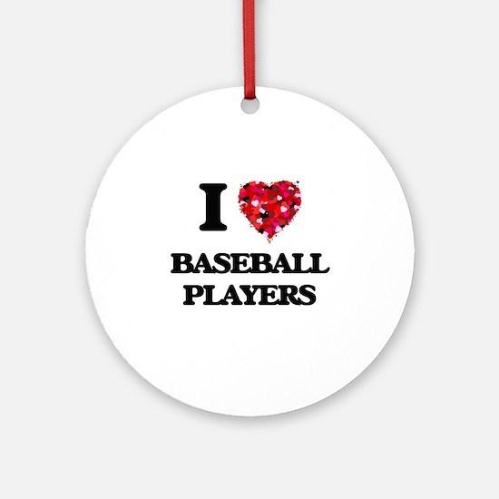 I love Baseball Players Ornament (Round)