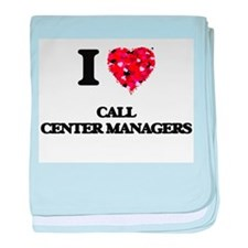 I love Call Center Managers baby blanket
