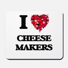 I love Cheese Makers Mousepad