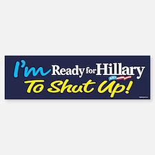 Ready for Hillary to Shut Up Bumper Bumper Sticker