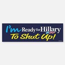 Ready for Hillary to Shut Up Sticker (Bumper)