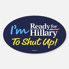 Ready for Hillary to Shut Up Decal