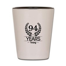 94 Years Young Shot Glass