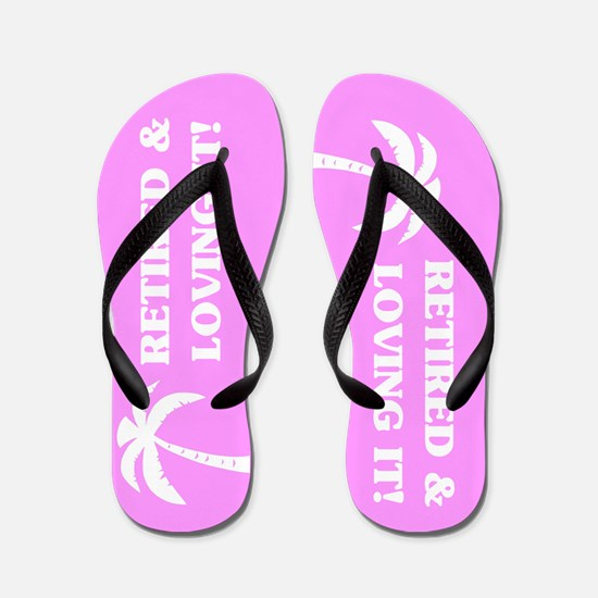 Retired & Loving It! Flip Flops