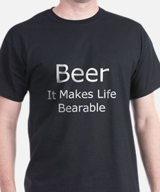 Beer, It Makes Life Bearable T-Shirt