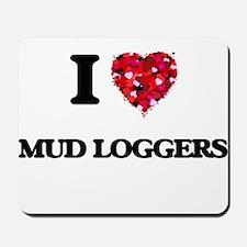 I love Mud Loggers Mousepad