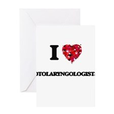 I love Otolaryngologists Greeting Cards