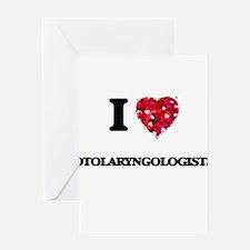 I love Otolaryngologists Greeting Cards