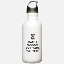 Ain't Nobody Got Time for That Water Bottle