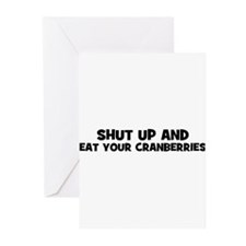 shut up and eat your cranberr Greeting Cards (Pk o