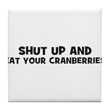 shut up and eat your cranberr Tile Coaster