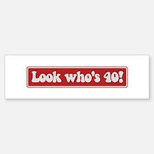 Look who is 40 Bumper Bumper Bumper Sticker