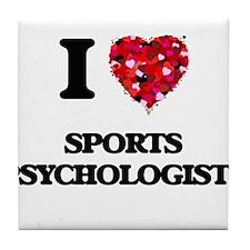 I love Sports Psychologists Tile Coaster