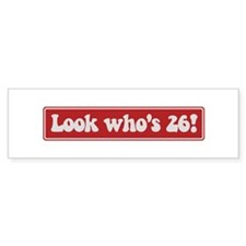 Look who is 26 Bumper Bumper Sticker