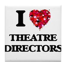 I love Theatre Directors Tile Coaster