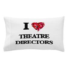 I love Theatre Directors Pillow Case