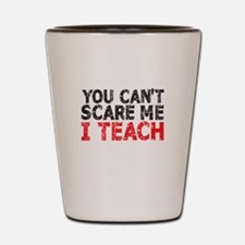You Can't Scare Me I Teach Shot Glass