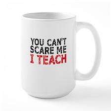 You Can't Scare Me I Teach Mugs