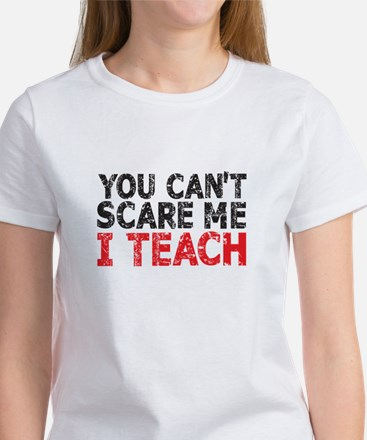 You Can't Scare Me I Teach T-Shirt