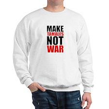 MAKE TAMALES NOT WAR Sweatshirt