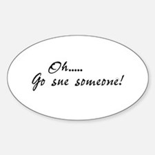 Oh, go sue someone! Oval Decal