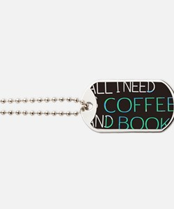 All I need is coffee and books Dog Tags