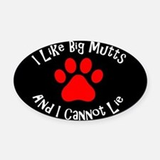 I like big mutts and I cannot lie. Oval Car Magnet