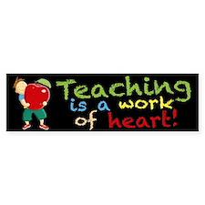 Teaching is a work of heart! Bumper Bumper Sticker
