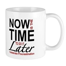 PROCRASTINATION - NOW IS THE TIME TO DO IT LA Mugs