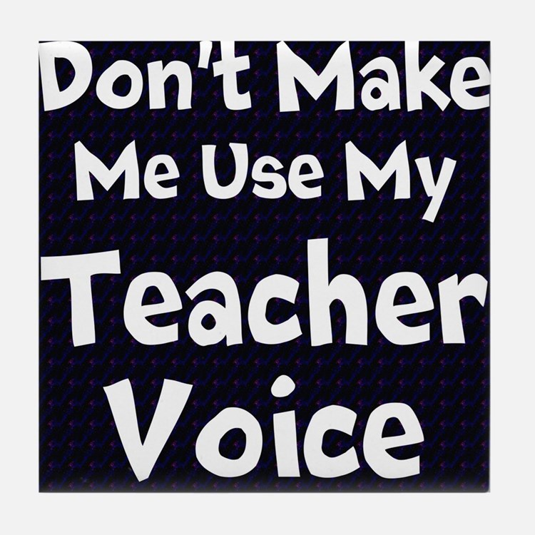 Dont Make Me Use My Teacher Voice Tile Coaster