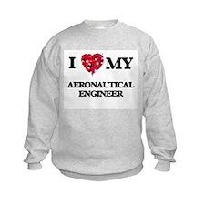 I love my Aeronautical Engineer he Sweatshirt