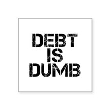 Debt Is Dumb Sticker