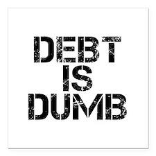"Debt Is Dumb Square Car Magnet 3"" x 3"""