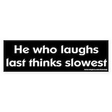 Laughs Last Thinks Slowest Bumper Bumper Sticker