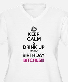 Keep Calm It's My Birthday Bitches! Plus Size T-Sh