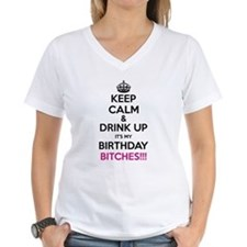 Keep Calm It's My Birthday Bitches! T-Shirt