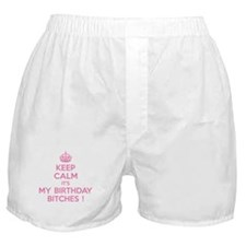Keep Calm It's My Birthday Bitches! Boxer Shorts