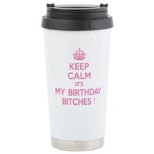 Keep Calm It's My Birthday Bitches! Travel Mug
