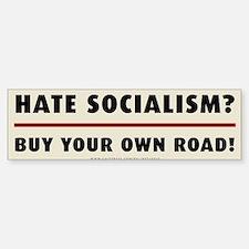 Hate Socialism? Buy Your Own Road Bumper Bumper Sticker