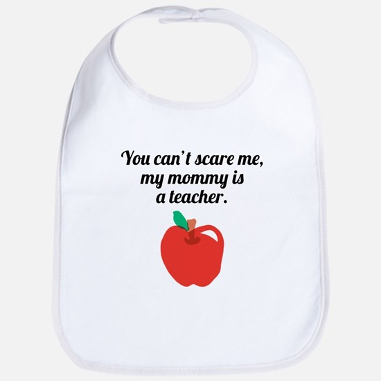You Cant Scare Me My Mommy Is A Teacher Bib